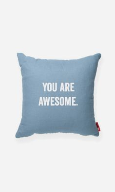 YOU ARE AWESOME Blue Decorative Pillow    I need this!