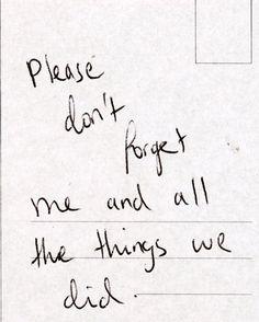 Per favore non dimenticare me e tutte le cose che abbiamo fatto.