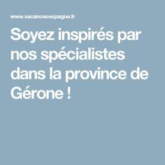 Soyez inspirés par nos spécialistes dans la province de Gérone !