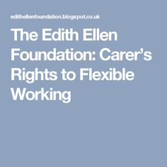 The Edith Ellen Foundation: Carer's Rights to Flexible Working
