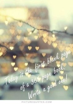 Today is the first blank page of a 365 page book. Write a good one. Picture Quotes.