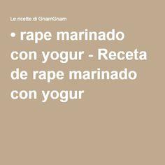 • rape marinado con yogur - Receta de rape marinado con yogur