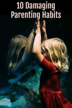 10 Damaging Parenting Habits #family #parenting #parentingtips