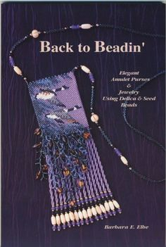 Back to beadin': Elegant amulet purses & jewelry using delica & seed beads by Barbara E. Elbe, http://www.amazon.com/dp/0965362213/ref=cm_sw_r_pi_dp_AQWKvb0QWNMPA