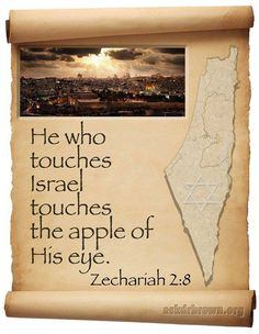 """""""For thus saith the LORD of hosts: After the glory hath He sent Me unto the nations which spoiled you: for He that toucheth you toucheth the apple of His Eye."""""""