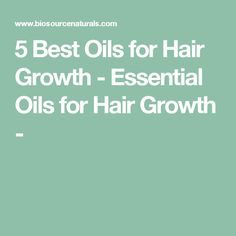 5 Best Oils for Hair Growth - Essential Oils for Hair Growth -