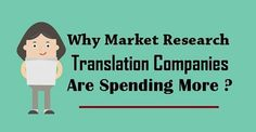 Why #MarketResearch Translation #Companies Are Spending More ?  #MarketTranslation #Translation