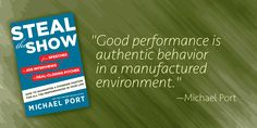 """""""Good performance is authentic behaviorin a manufactured environment."""" —Michael Port"""