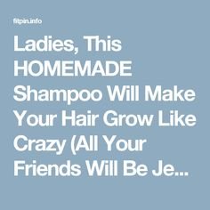 Ladies, This HOMEMADE Shampoo Will Make Your Hair Grow Like Crazy (All Your Friends Will Be Jealous of Your Shine and Volume!) – Page 2 – Fit Pins