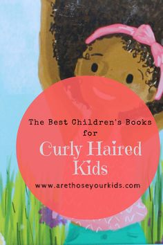 The Best Children's Books for Curly Haired Kids that Teach them Self Love Children's Books, Good Books, Baby Books, Best Books List, Book Lists, Biracial Children, Best Children Books, Mixed Children, Kids Curly Hairstyles