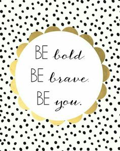 Get this adorable, inspiring Be Bold Be Brave Be You Free Printable Art From Burlap and Blue! Great Quotes, Quotes To Live By, Me Quotes, Motivational Quotes, Style Quotes, Nice Quotes For Girls, Daily Quotes, Be Brave Quotes, Inspirational Quotes For Girls