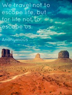 """""""We travel not to escape life, but for life not to escape us.""""  Anonymous // #travelquotes"""