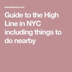 Guide to the High Line in NYC including things to do nearby