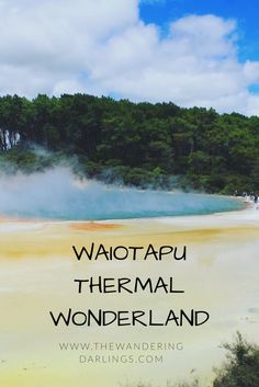 Geothermal Wonders at Waiotapu Thermal Wonderland in New Zealand – thewanderingdarlings