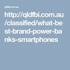 http://qldfbi.com.au/classified/what-best-brand-power-banks-smartphones