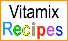 vitamix recipes - the blender lady