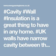 is a great thing to have in any home. walls have narrow cavity between them that can be filled with an insulating material.