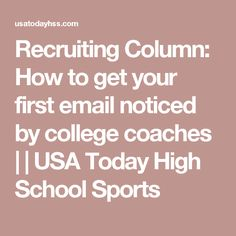 Recruiting Column: How to get your first email noticed by college coaches | | USA Today High School Sports