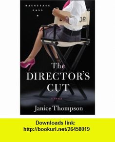 Directors Cut, The A Novel (Backstage Pass) (9780800733476) Janice Thompson , ISBN-10: 0800733479  , ISBN-13: 978-0800733476 ,  , tutorials , pdf , ebook , torrent , downloads , rapidshare , filesonic , hotfile , megaupload , fileserve