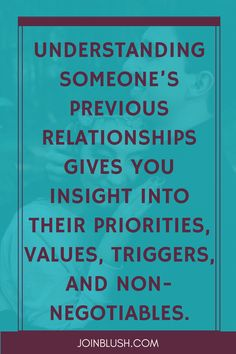 Understanding someone's previous relationships gives you insight..