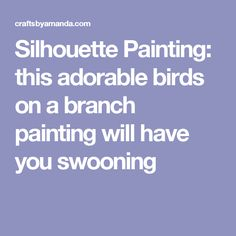 Silhouette Painting: this adorable birds on a branch painting will have you swooning