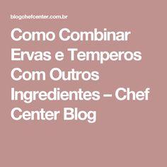 Como Combinar Ervas e Temperos Com Outros Ingredientes – Chef Center Blog