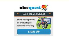 Join NiceQuest and and earn gifts in exchange for your opinion! Share your opinions of everyday products and earn Caracolas for each survey you complete. Redeem them for hundreds of different gifts like electronics and home accessories phone cosmetics and gourmet products experiences movie tickets and much more!   Earn gifts in exchange for your opinion