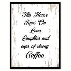 This House Runs On Love Laughter & Lots Of Strong Coffee Quote Saying Canvas Print with Picture Frame