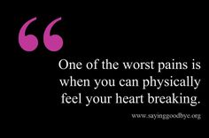 i never knew this kind of pain existed until it happened to me (someone says this here) My pain was to experiment the pieces falling out of her love while I tried picking each one up back together to keep my life going on...(and this is not a physical pain)