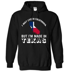 #Texas LIVE IN CALIFORNIA, MADE IN TEXAS COUNTRY T-shirt & hoodies See more tshirt here: tshirtsport.com