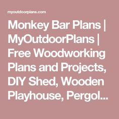 Monkey Bar Plans | MyOutdoorPlans | Free Woodworking Plans and Projects, DIY Shed, Wooden Playhouse, Pergola, Bbq