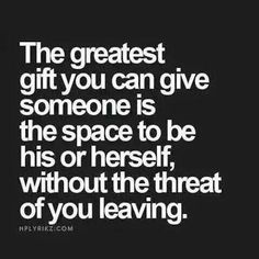 And the greatest gift they can give you back is showing you what they really are. Of course sometimes they can disguise it very well, and you find out the hard way.