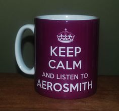 I am over the Keep Calm's...but I can deal with this one: Keep Calm & Listen to #Aerosmith