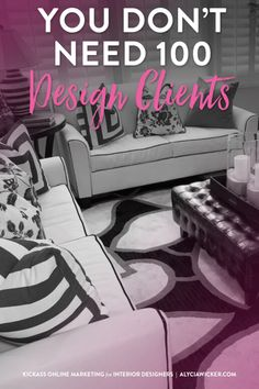 How many interior design clients do you wish you had? 100? You don't need 100 interior design clients. This month. If you can handle 100 interior design clients this month you are: a) A Super Hero b) A Meth Head Any interior designer who works primarily on their own couldn't handle 100 design clients in one month.