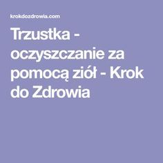 Trzustka - oczyszczanie za pomocą ziół - Krok do Zdrowia Natural Remedies, Health Fitness, Beauty, Cosmetology, Health And Fitness, Natural Treatments, Gymnastics
