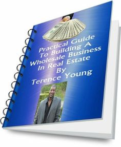 Practical Guide to Building a Wholesale Business in Real Estate by Terence Young. $24.95. 56 pages