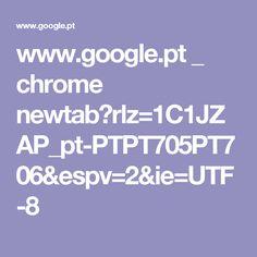 www.google.pt _ chrome newtab?rlz=1C1JZAP_pt-PTPT705PT706&espv=2&ie=UTF-8