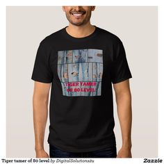 Tiger tamer of 80 level t shirt