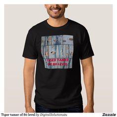 Tiger tamer of 80 level t shirt