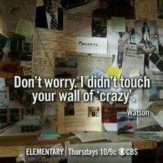 """""""Don't worry. I dint touch your wall of crazy.""""-Joan Watson, Elementary."""