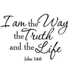 Winston Porter Grandstaff I am the Way the Truth and the Life Wall Decal Color: White Bible Verses Quotes, Bible Scriptures, Faith Quotes, Love One Another Quotes, Thursday Quotes, Vinyl Wall Quotes, Good Morning Quotes, Spiritual Quotes, Spiritual Growth
