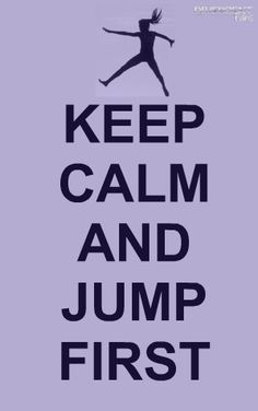 Keep Calm and Jump First