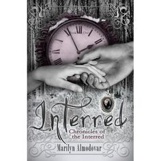 NOW AVAILABLE: Interred (Chronicles of the Interred, Book One) by Marilyn Almodovar! Amazon #Kindle #YA