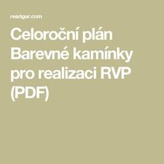 Celoroční plán Barevné kamínky pro realizaci RVP (PDF) Adhd, Kindergarten, Preschool, Math Equations, Activities, How To Plan, Education, Montessori, Projects