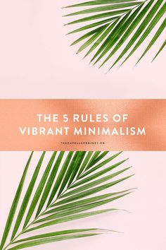 The 5 Rules of Vibrant Minimalism