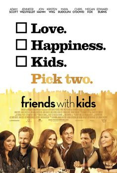 Friends with Kids (2011) Kristen Wiig and Maya Rudolph? I'm so there.