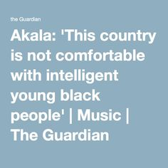 Akala: 'This country is not comfortable with intelligent young black people' | Music | The Guardian