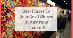 Best Places To Join Craft Shows In Australia This 2018  http://www.craftmakerpro.com/business-tips/best-places-join-craft-shows-australia-2018/