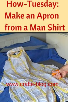 Easy, easy apron. Seriously! #crafts #nosewing #easysewing http://crafte-blog.com/1/post/2015/06/how-tuesday-make-an-apron-from-a-man-shirt.html