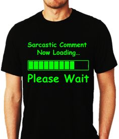 "Men's Geeky T-shirt Collection - FUNNY -> ""Sarcastic Comment Now Loading..."" T-shirts @ #ALLGeekTshirts.com"